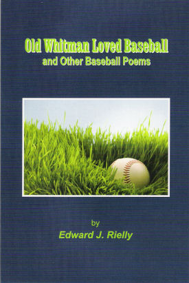 Old Whitman Loved Baseball and Other Baseball Poems